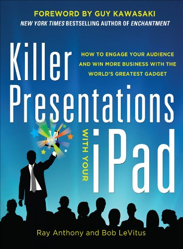 Killer Presentations with Your iPad: How to Engage Your Audience and Win More Business with the World's Greatest Gadget (English Edition)