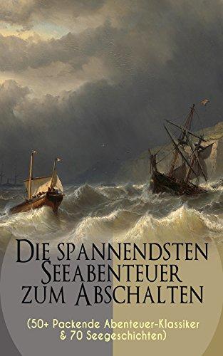 Die spannendsten Seeabenteuer zum Abschalten (50+ Packende Abenteuer-Klassiker & 70 Seegeschichten)