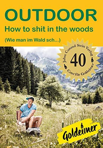 How to sh.. in the woods: (Wie man im Wald sch...) Sonderausgabe (Outdoor Basiswissen)