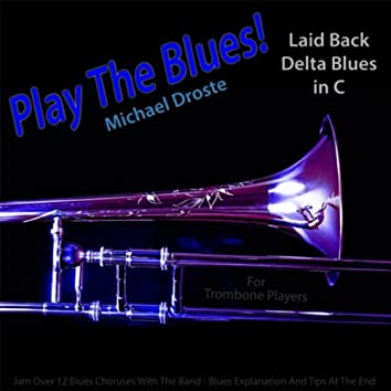 Play the Blues! Laid Back Delta Blues in C for Trombone Players
