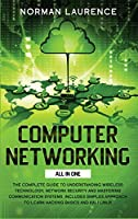 Computer Networking All in One: The Complete Guide to Understanding Wireless Technology, Network Security and Mastering Communication Systems. Includes Simples Approach to Learn Hacking Basics and Kali Linux