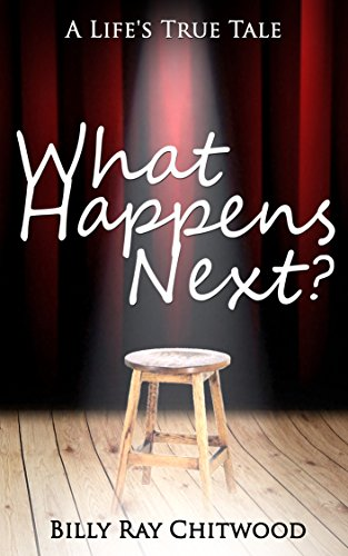 Book: What Happens Next? A Life's True Tale by Billy Ray Chitwood