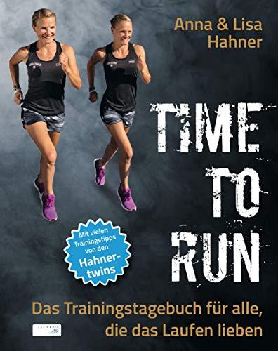 Time to Run: Das Trainingstagebuch für alle, die das Laufen lieben
