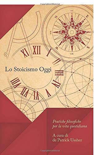 Lo Stoicismo Oggi: Pratiche filosofiche per la vita quotidiana