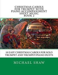 Christmas Carols For Trumpet With Piano Accompaniment Sheet Music Book 2: 10 Easy Christmas Carols For Solo Trumpet And Tr...