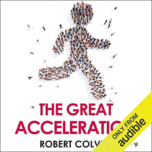 The Great Acceleration                   By:                                                                                                                                 Robert Colvile                               Narrated by:                                                                                                                                 Matt Addis                      Length: 12 hrs and 37 mins     17 ratings     Overall 4.4