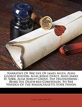 By Allen James 1809-1837 Narrative Of The Life Of James Allen, Alias George Walton, Alias Jonas Pierce, Alias James H. York, [Paperback]