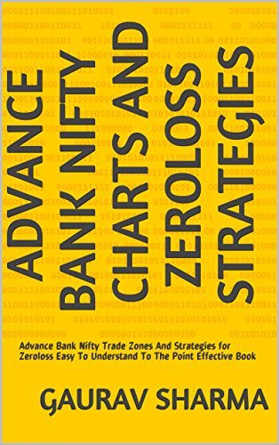 Advance Bank  Nifty Charts and Zeroloss Strategies: Advance Bank Nifty Trade Zones And Strategies for Zeroloss Easy To Understand To The Point Effective Book (English Edition)