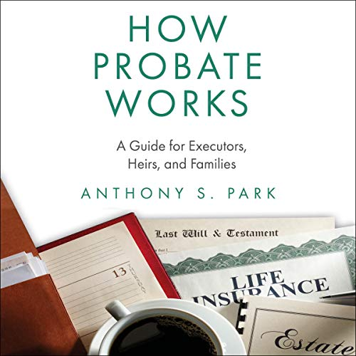How Probate Works: A Guide for Executors, Heirs, and Families  By  cover art