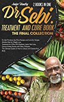 DR. SEBI TREATMENT and CURE. THE FINAL COLLECTION. 2 BOOK in ONE: Dr. Sebi Products, Sea Moss Recipes and Cure for Herpes. Alkaline Diet for Weight Loss. Treatment for STDs, HIV, Diabetes, Lupus, Hair Loss, Cancer, Kidney Stones, and Other Diseases. The U