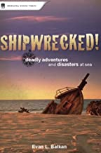 Shipwrecked!: Deadly Adventures and Disasters at Sea