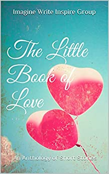 The Little Book of Love: An Anthology of Short Stories by [Imagine Write Inspire Group, Elaine Meyler]