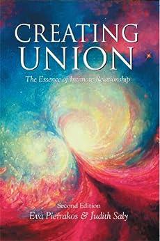 Creating Union: The Essence of Intimate Relationship by [Eva Pierrakos, Judith Saly]