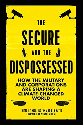 The Secure and the Dispossessed: How the Military and Corporations Are Shaping a Climate-Changed World (Transnational In