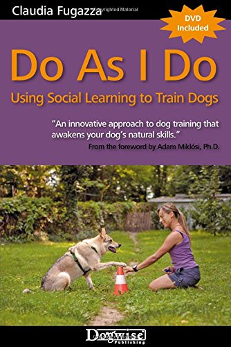 Do as I Do: Using Social Learning to Train Dogs [With DVD]