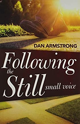 Following The Still Small Voice: Hearing God in the Midst of Living by Dan Armstrong (2015-05-01)