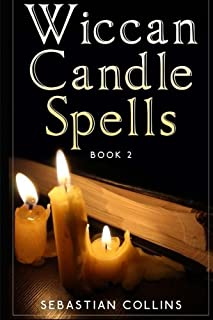 Wiccan Candle Spells Book 2: Wicca Guide To White Magic For Positive Witches, Herb, Crystal, Natural Cure, Healing, Earth,...