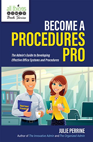 Become A Procedures Pro: The Admin's Guide to Developing Effective Office Systems and Procedures (English Edition)