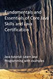 Fundamentals and Essentials of Core Java Skills and Java Certification: Java tutorial: Learn Java Programming with examples