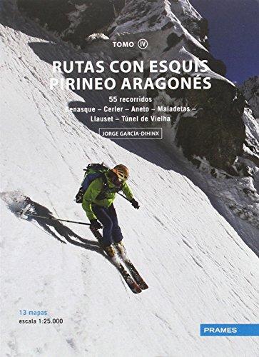 RUTAS CON ESQUÍS PIRINEO ARAGONÉS TOMO IV. 55 RECORRIDOS DESDE BENASQUE AL TÚNEL DE VIELHA