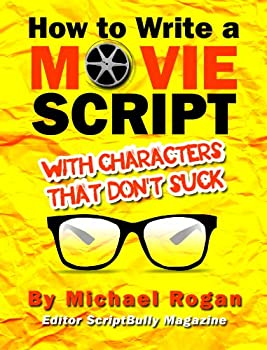 How to Write a Movie Script With Characters That Don t Suck  Your Ultimate No-Nonsense Screenwriting 101 for Writing Screenplay Characters  Book 2 of .. Writing Made Stupidly Easy  Collection