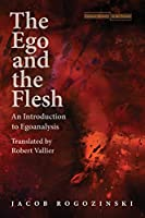 The Ego and the Flesh: An Introduction to Egoanalysis (Cultural Memory in the Present)