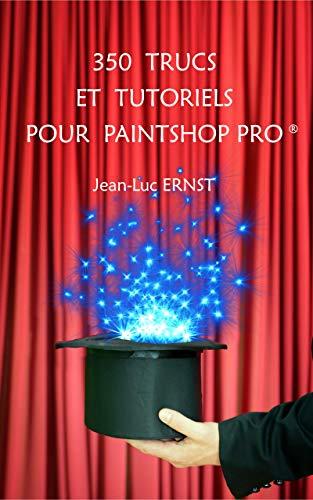 350 TRUCS ET TUTORIELS POUR PAINTSHOP PRO (French Edition)