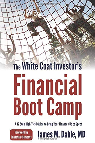The White Coat Investor's Financial Boot Camp: A 12-Step High-Yield Guide to Bring Your Finances Up to Speed