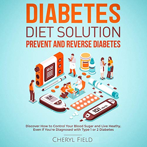 Diabetes Diet Solution: Prevent and Reverse Diabetes: Discover How to Control Your Blood Sugar and Live Heathy, Even If You're Diagnosed with Type 1 or 2 Diabetes                   By:                                                                                                                                 Cheryl Field                               Narrated by:                                                                                                                                 Hugh Nicholson,                                                                                        Byron Armstrong                      Length: 3 hrs and 1 min     15 ratings     Overall 4.9