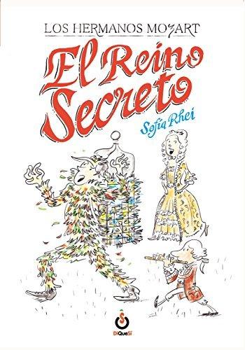 Los Hermanos Mozart #1. El Reino Secreto (Los Hermanos Mozart / Th Mozart Siblings) by Sofia Rhei (2016-04-30)