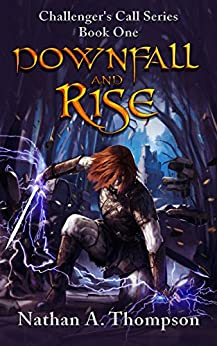 Downfall And Rise (Challenger's Call Book 1) by [Nathan Thompson]