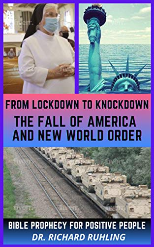 From Lockdown to Knockdown The Fall of America and New World Order: Bible Prophecy for Positive People by [Richard  Ruhling]