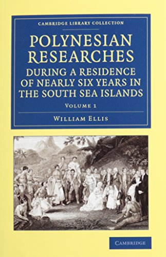 Compare Textbook Prices for Polynesian Researches during a Residence of Nearly Six Years in the South Sea Islands 2 Volume Set Cambridge Library Collection - History of Oceania Illustrated Edition ISBN 9781108065382 by Ellis, William
