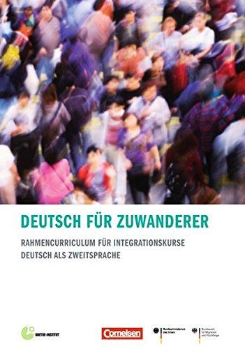 Deutsch für Zuwanderer: Rahmencurriculum für Integrationskurse - Deutsch als Zweitsprache