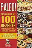 PALEO! Das Kochbuch mit 100 Rezepte für Faule, Berufstätige, Einsteiger, Anfänger: Abnehmen OHNE Hunger mit der Muskel Steinzeit Diät. Sport Rezeptbuch zu Vegetarisch Vegan Low Carb Ketogene Ernährung*