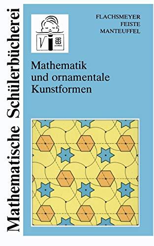 Mathematik und ornamentale Kunstformen (Mathematische Schülerbücherei)