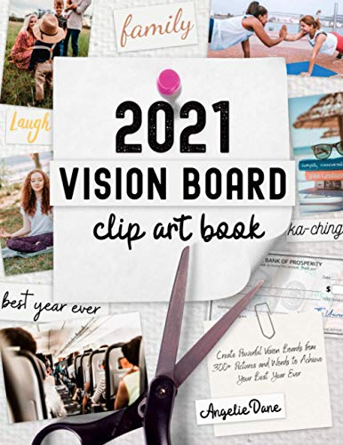 2021 Vision Board Clip Art Book: Create Powerful Vision Boards from 300+ Pictures, Quotes, and Words to Achieve Your Best Year Ever (Vision Board Magazines, Law of Attraction)