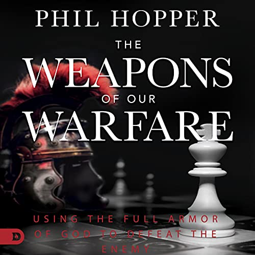The Weapons of Our Warfare Audiobook By Phil Hopper cover art