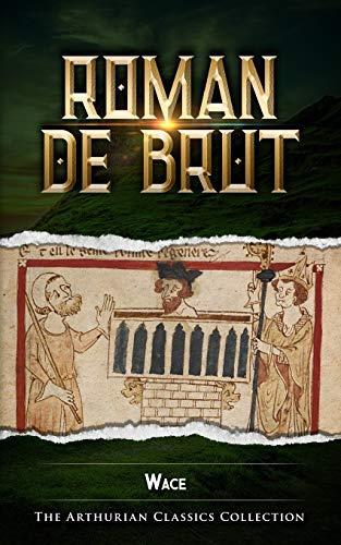 Roman de Brut: Arthurian Classics