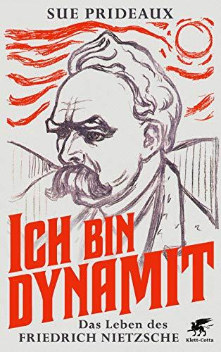 Ich bin Dynamit: Das Leben des Friedrich Nietzsche