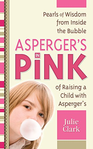 Asperger's in Pink: Pearls of Wisdom from Inside the Bubble of Raising a Child with Asperger'sの詳細を見る