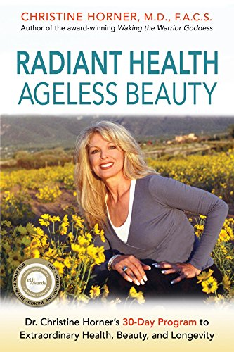 Radiant Health Ageless Beauty: Dr. Christine Horner's 30-Day Program to Extraordinary Health,...