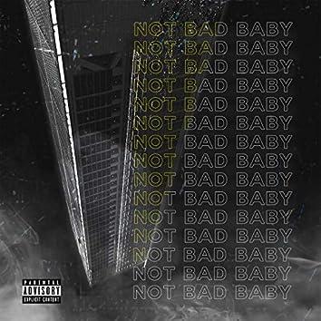 NOT BAD BABY