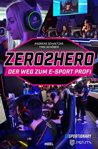 Zero2Hero: Der Weg zum E-Sport-Profi (German Edition)