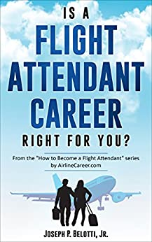 Is a Flight Attendant Career Right for You? by [Joseph Belotti]