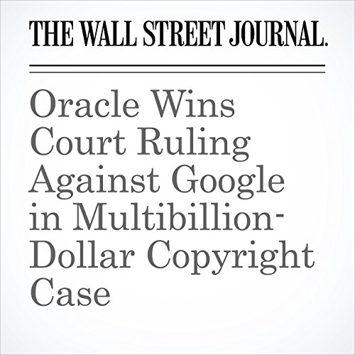 Oracle Wins Court Ruling Against Google in Multibillion-Dollar Copyright Case copertina