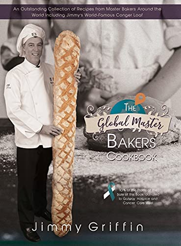 The Global Master Bakers Cookbook: An Outstanding Collection of Recipes from Master Bakers Around th