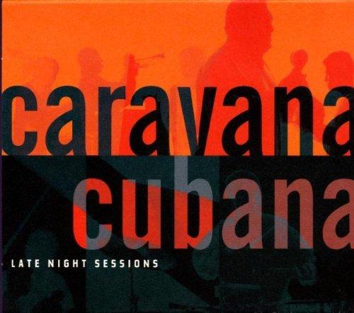 Late Night Sessions by Caravana Cubana (2000-01-18)