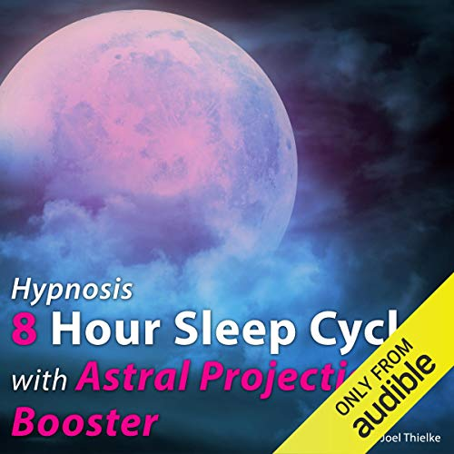 Hypnosis 8 Hour Sleep Cycle with Astral Projection Booster audiobook cover art