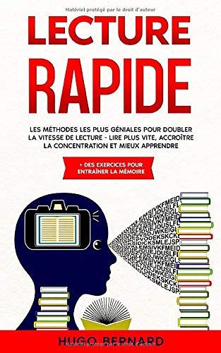 LECTURE RAPIDE: Les méthodes les plus géniales pour doubler la vitesse de lecture - lire plus vite, accroître la concentration et mieux apprendre + des exercices pour entraîner la mémoire